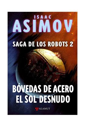 SAGA DE LOS ROBOTS/2 - BOVEDAS DE ACERO Y EL SOL DESNUDO