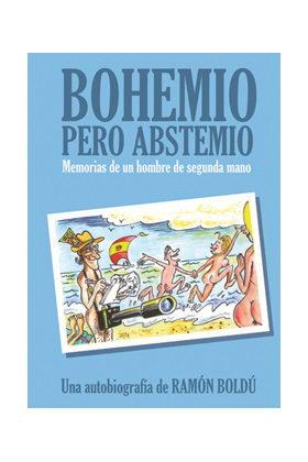 BOHEMIO PERO ABSTEMIO.MEMORIAS DE UN HOMBRE DE SEGUNDA MANO