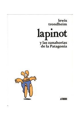 LAPINOT Y LAS ZANAHORIAS DE LA PATAGONIA  ( LEWIS TRONDHEIM )