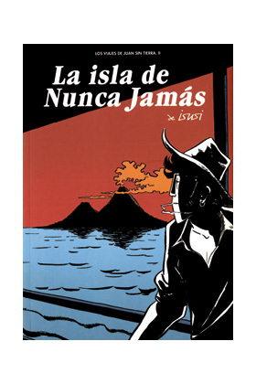 LA ISLA DE NUNCA JAMAS (LOS VIAJES DE JUAN SIN TIERRA 02)