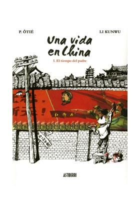 UNA VIDA EN CHINA 1. EL TIEMPO DEL PADRE. 2ª EDICION