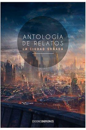ANTOLOGIA DE RELATOS LA CIUDAD SOÑADA
