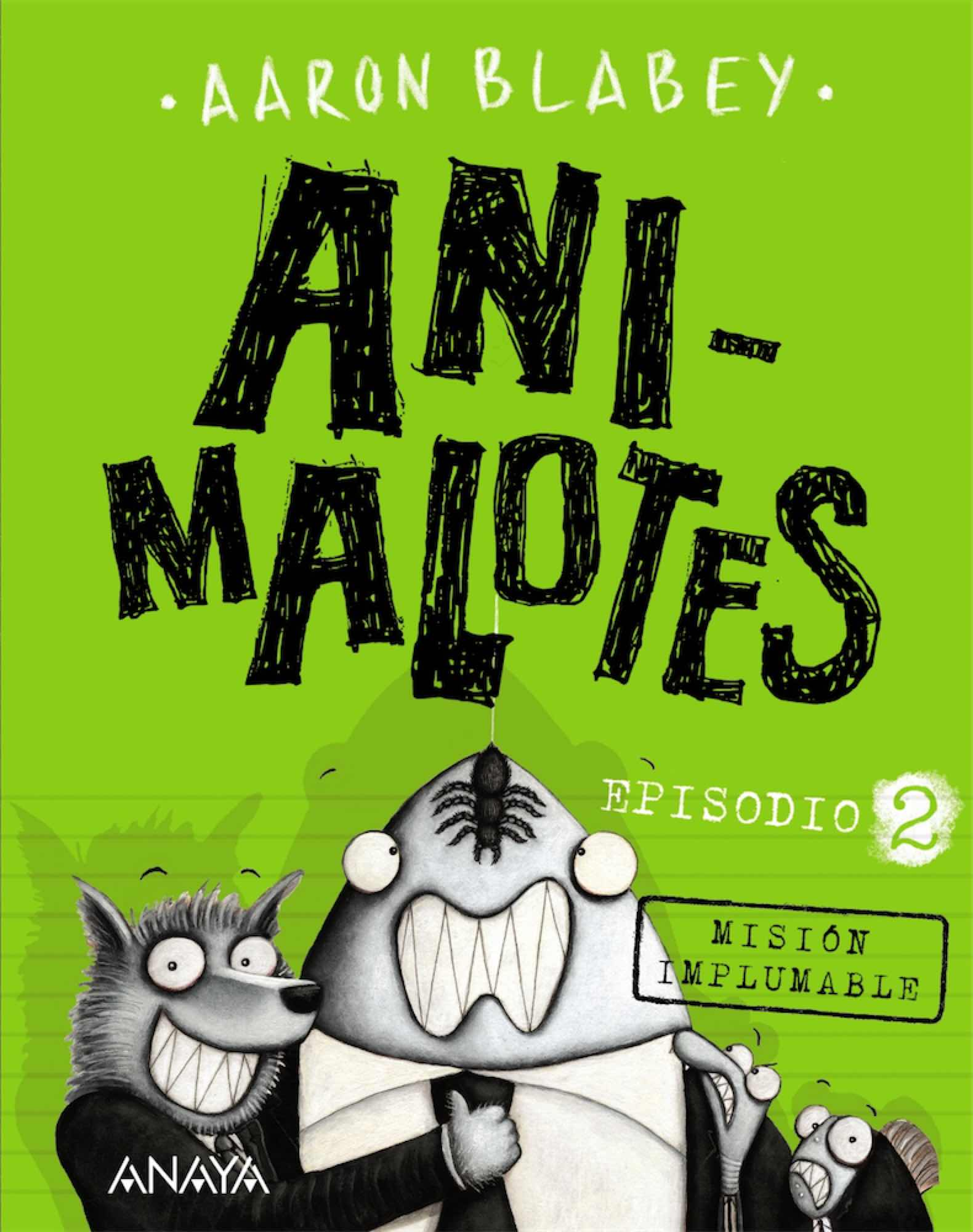 ANI-MALOTES 02. MISION IMPLUMABLE