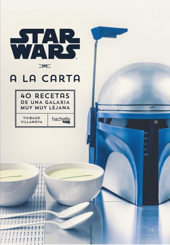 STAR WARS A LA CARTA. 40 RECETAS DE UNA GALAXIA MUY MUY LEJANA