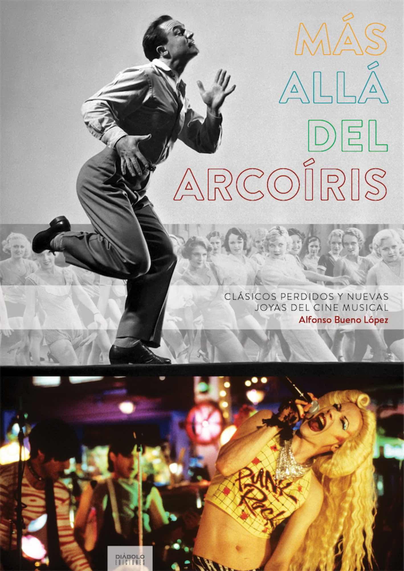 MAS ALLA DEL ARCOIRIS. CLASICOS PERDIDOS Y NUEVAS JOYAS DEL CINE MUSICAL