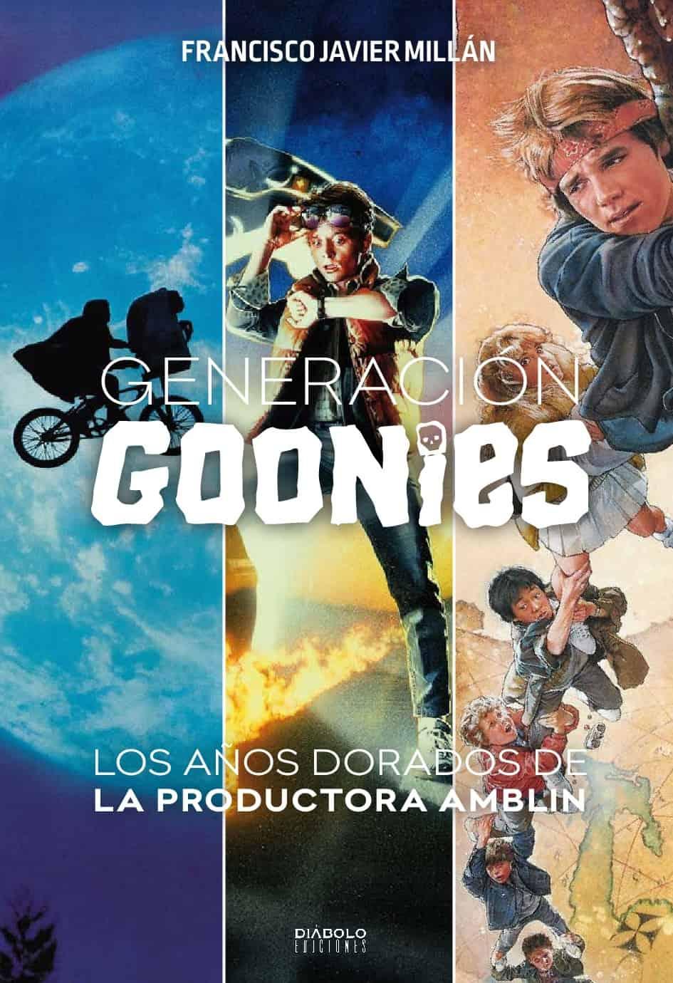 GENERACION GOONIES. LOS AÑOS DORADOS DE LA PRODUCTORA AMBLIN