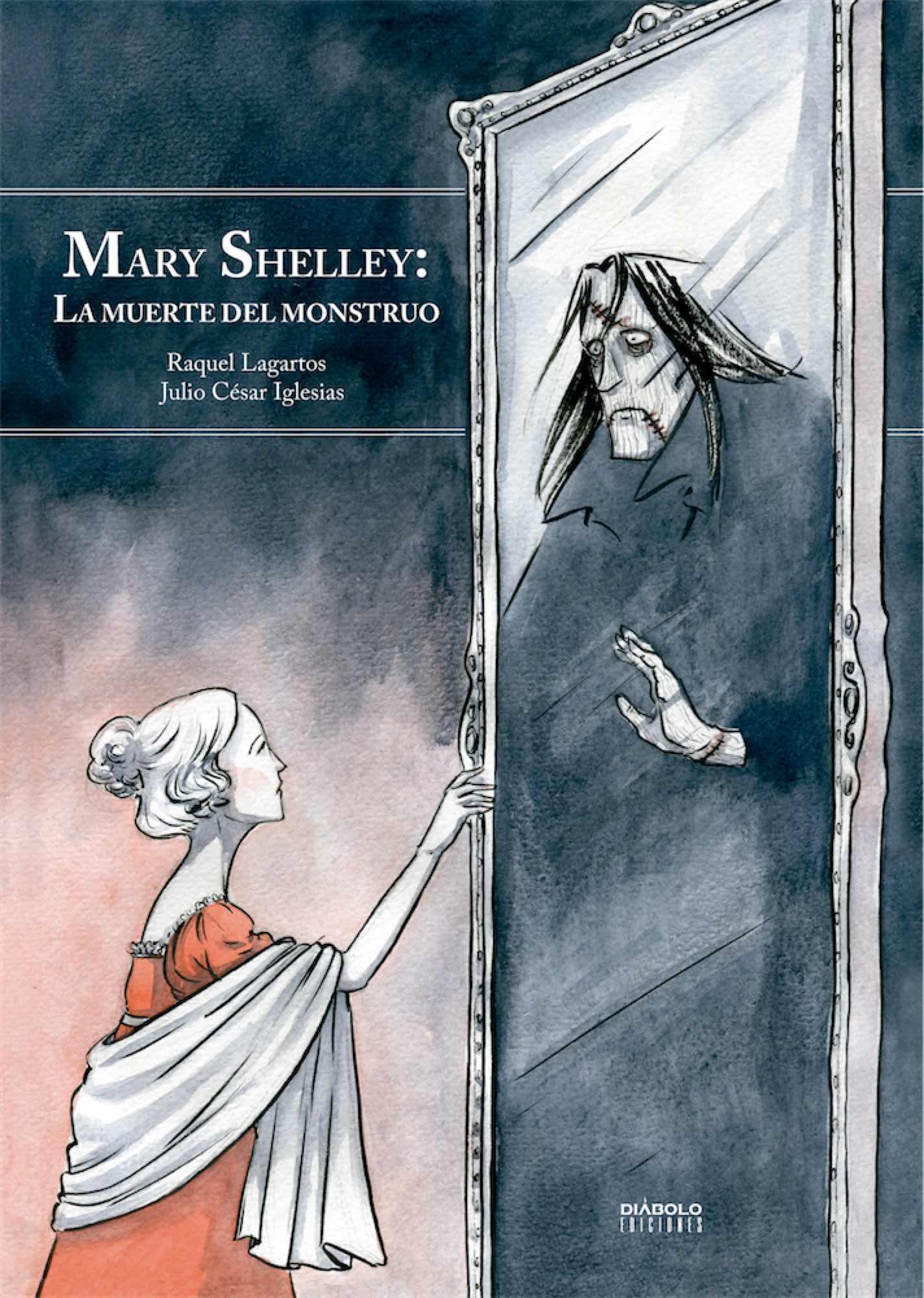 MARY SHELLEY: LA MUERTE DEL MONSTRUO (NUEVA EDICION AMPLIADA)