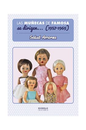 LAS MUÑECAS DE FAMOSA SE DIRIGEN... (1957-1969)