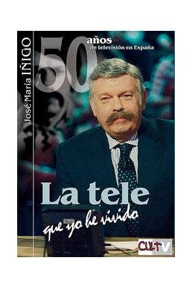 50 AÑOS DE TELEVISION EN ESPAÑA. LA TELE QUE YO HE VIVIDO