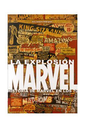 LA EXPLOSION MARVEL: HISTORIA DE MARVEL EN LOS 70