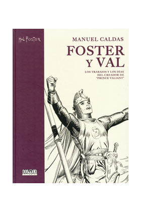 FOSTER & VAL: LOS TRABAJOS Y LOS DIAS DEL CREADOR DE EL PRINCIPE VALIENTE