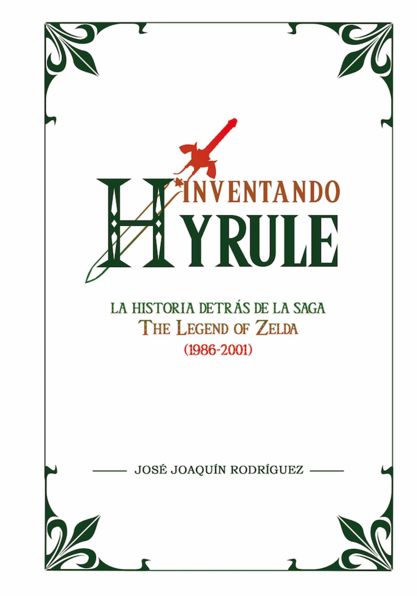 INVENTANDO HYRULE: LA HISTORIA DETRAS DE LA SAGA THE LEGEND OF ZELDA (1986-2001)