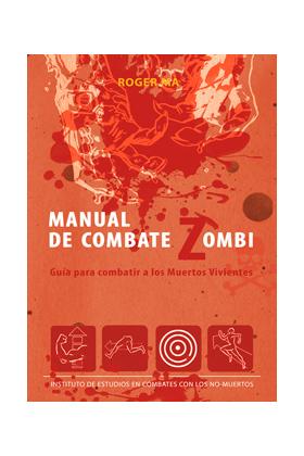 MANUAL DE COMBATE ZOMBI. GUIA PARA COMBATIR A LOS MUERTOS VIVIENTES