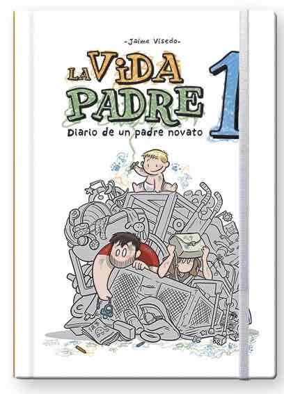 LA VIDA PADRE 01. DIARIO DE UN PADRE NOVATO