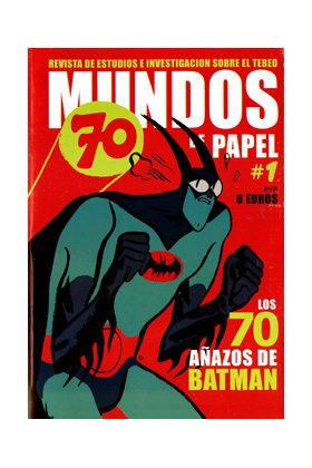 MUNDOS DE PAPEL 01. ESPECIAL LOS 70 AÑOS DE BATMAN