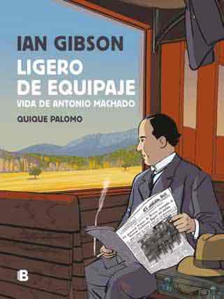 LIGERO DE EQUIPAJE. VIDA DE ANTONIO MACHADO (IAN GIBSON)(COMIC)
