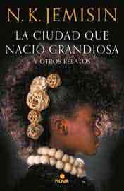 LA CIUDAD QUE NACIO GRANDIOSA Y OTROS RELATOS (NOVA)