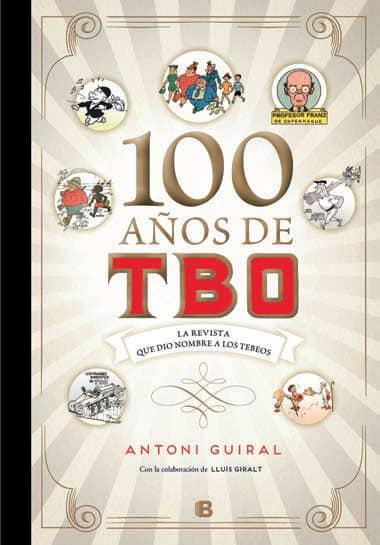 100 AÑOS DE TBO. LA REVISTA QUE DIO NOMBRE A LOS TEBEOS