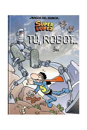 MAGOS HUMOR 126. TU, ROBOT... (SUPERLOPEZ)