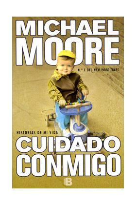 CUIDADO CONMIGO. HISTORIAS DE MI VIDA (MICHAEL MOORE)