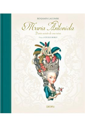 MARIA ANTONIETA. DIARIO SECRETO DE UNA REINA (ILUSTRADO POR BENJAMIN LACOMBE)