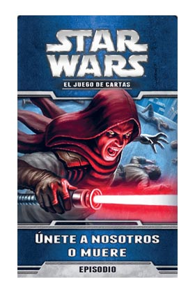 STAR WARS LCG - UNETE A NOSOTROS O MUERE