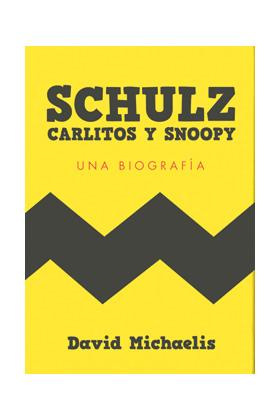 SCHULZ, CARLITOS Y SNOOPY. UNA BIOGRAFIA
