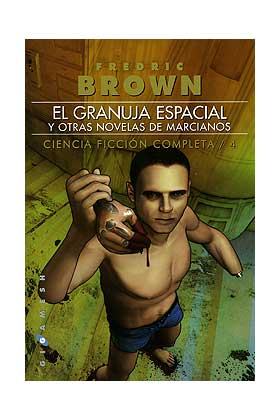 BROWN/4: EL GRANUJA ESPACIAL Y OTRAS NOVELAS DE MARCIANOS