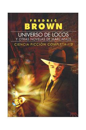 BROWN/3: UNIVERSO DE LOCOS, Y OTRAS NOVELAS DE MARCIANOS