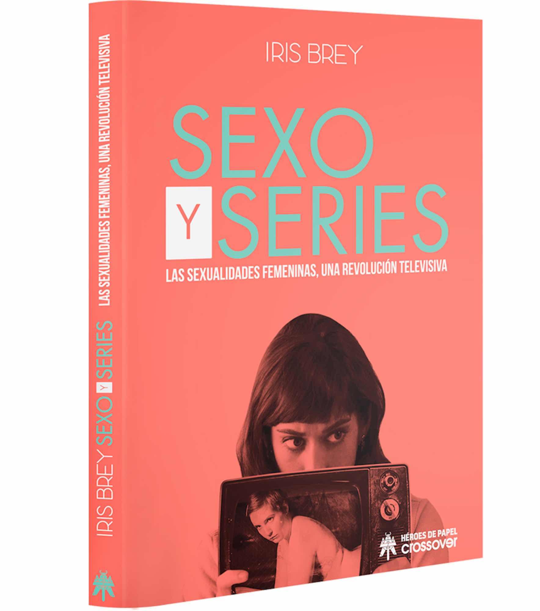 SEXO Y SERIES. LAS SEXUALIDADES FEMENINAS, UNA REVOLUCIÓN TELEVISIVA