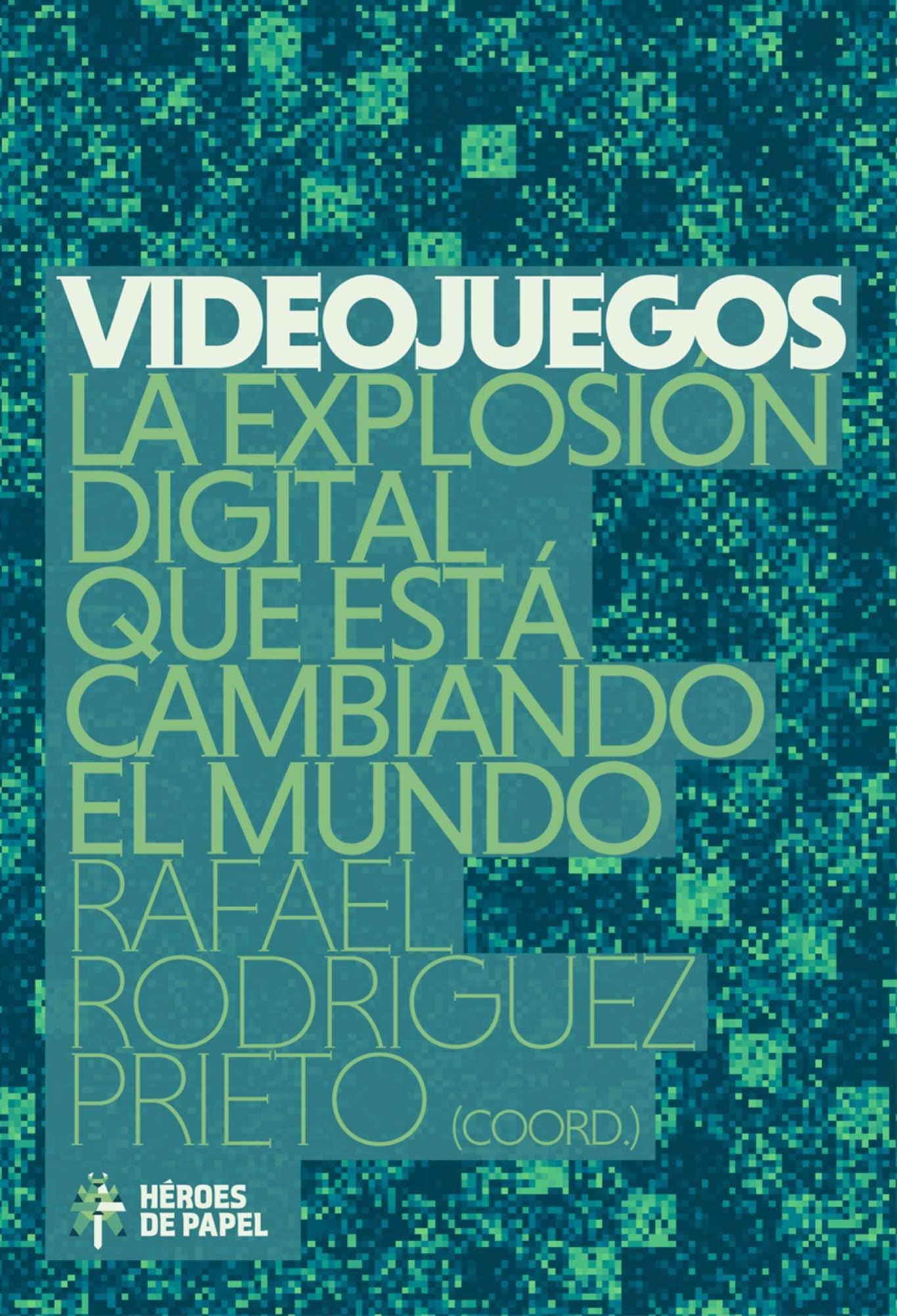 VIDEOJUEGOS. LA EXPLOSION DIGITAL QUE ESTA CAMBIANDO EL MUNDO