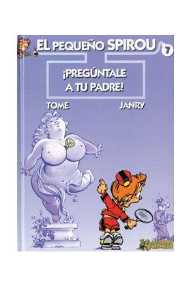 EL PEQUEÑO SPIROU 07. PREGUNTALE A TU PADRE!