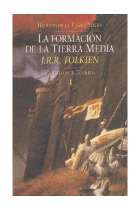 LA FORMACION DE LA TIERRA MEDIA  (LA HISTORIA DE LA TIERRA MEDIA VOL. 4)
