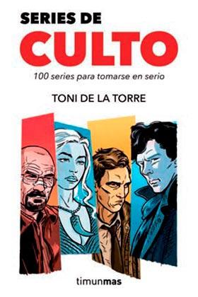 SERIES DE CULTO. 100 SERIES PARA TOMARSE EN SERIO