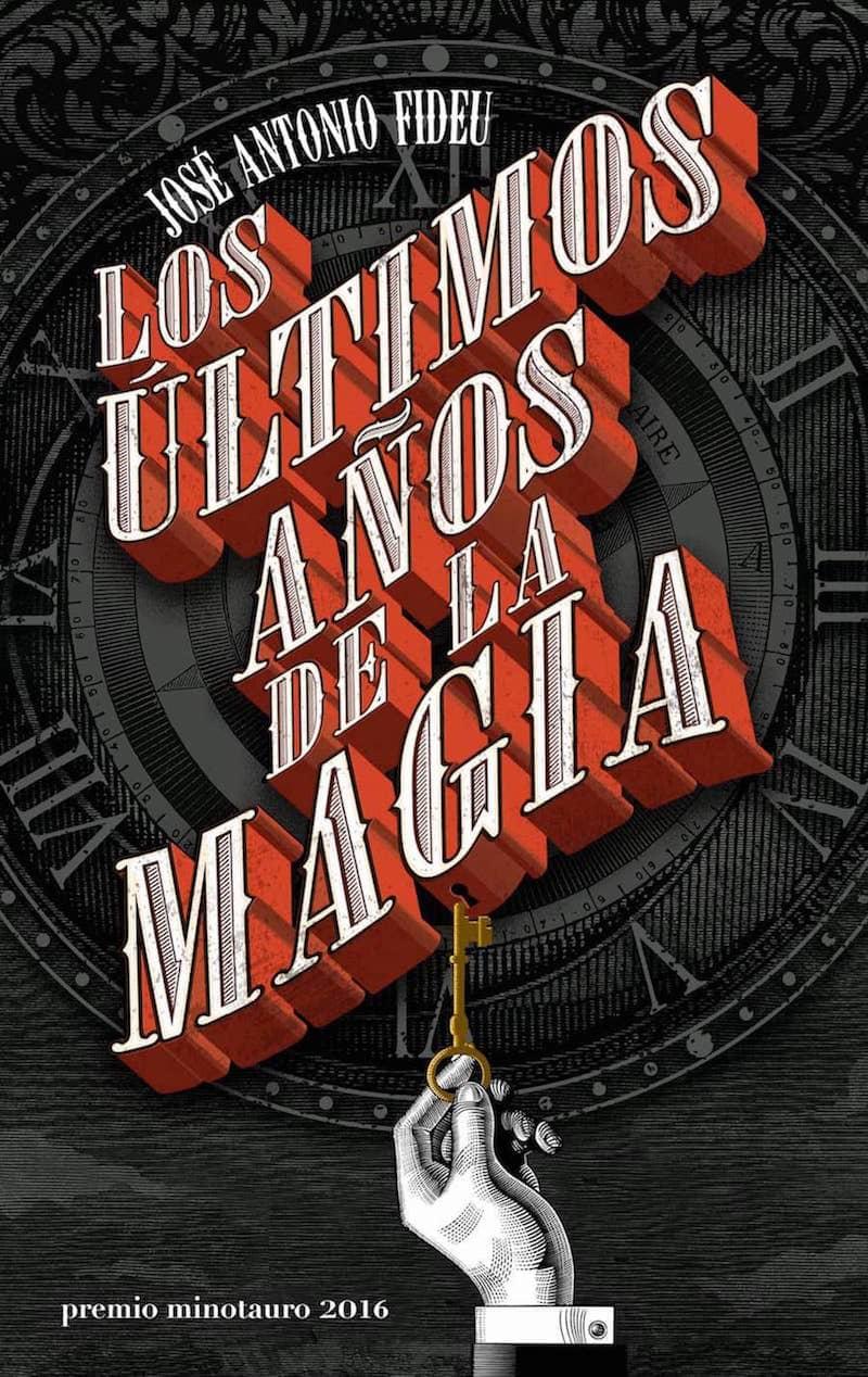 LOS ULTIMOS AÑOS DE LA MAGIA (PREMIO MINOTAURO 2016)