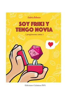 SOY FRIKI Y TENGO NOVIA (PREGUNTAME COMO)