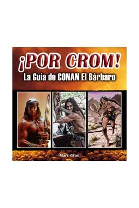 POR CROM! LA GUIA DE CONAN EL BARBARO