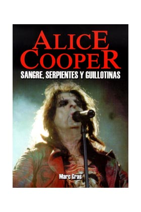 ALICE COOPER. SANGRE, SERPIENTES Y GUILLOTINAS