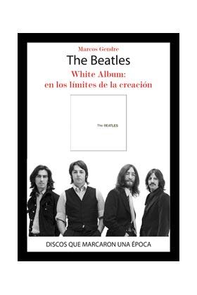 THE BEATLES. WHITE ALBUM:  EN LOS LIMITES DE LA CREACION