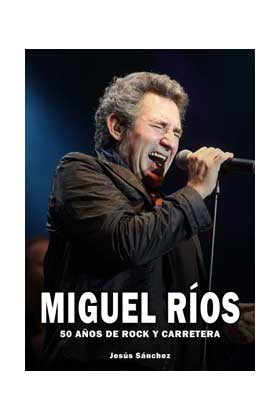 MIGUEL RIOS. 50 AÑOS DE ROCK Y CARRETERA