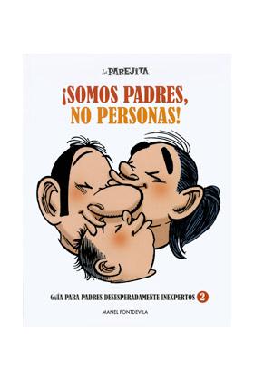 ¡SOMOS PADRES, NO PERSONAS!