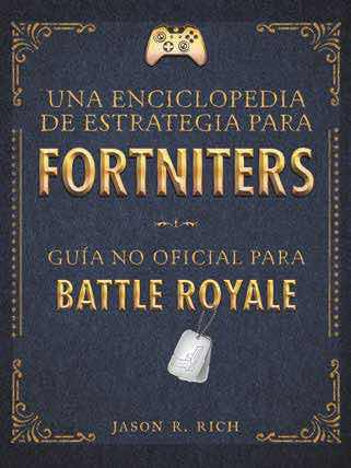 ENCICLOPEDIA DE ESTRATEGIA PARA FORTNITERS: GUIA NO OFICIAL PARA BATTLE ROYALE