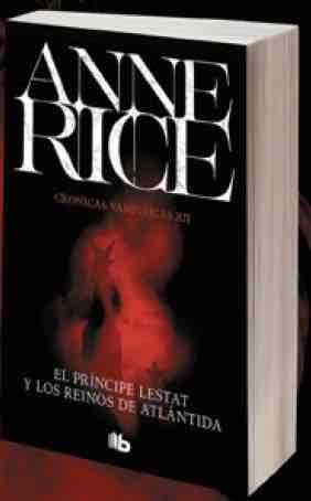 EL PRINCIPE LESTAT Y LOS REINOS DE ATLANTIDA  (CRONICAS VAMPIRICAS 12)