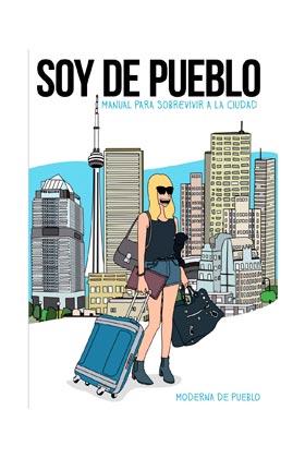 SOY DE PUEBLO (MANUAL PARA SOBREVIVIR A LA CIUDAD)