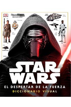 STAR WARS: EL DESPERTAR DE LA FUERZA (DICCIONARIO VISUAL)