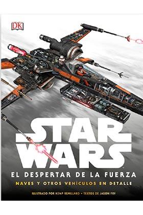 STAR WARS: EL DESPERTAR DE LA FUERZA (NAVES Y OTROS VEHÍCULOS EN DETALLE)