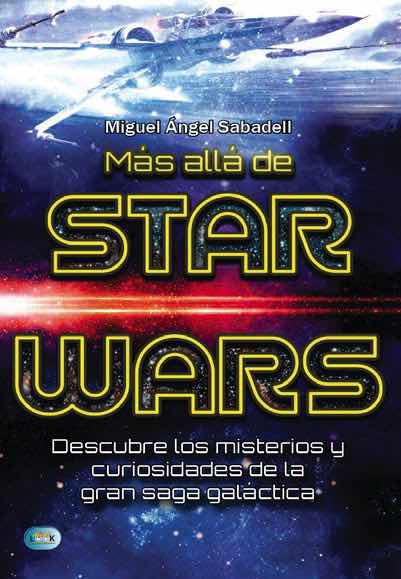 MAS ALLA DE STAR WARS. DESCUBRE LOS MISTERIOS Y CURIOSIDADES DE LA GRAN SAGA GALACTICA