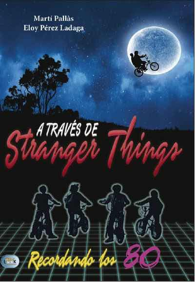 A TRAVES DE STRANGER THINGS. RECORDANDO LOS 80
