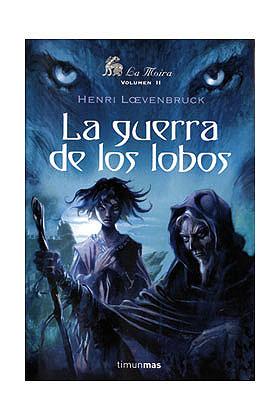 LA GUERRA DE LOS LOBOS (LA MOIRA 02)