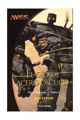 EL OJO DE ACERO OSCURO (MIRRODIN 02)